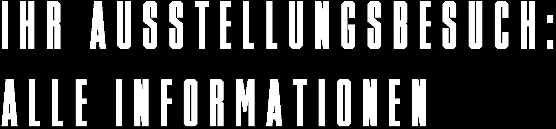Ihr Ausstellungsbesuch: Alle Informationen